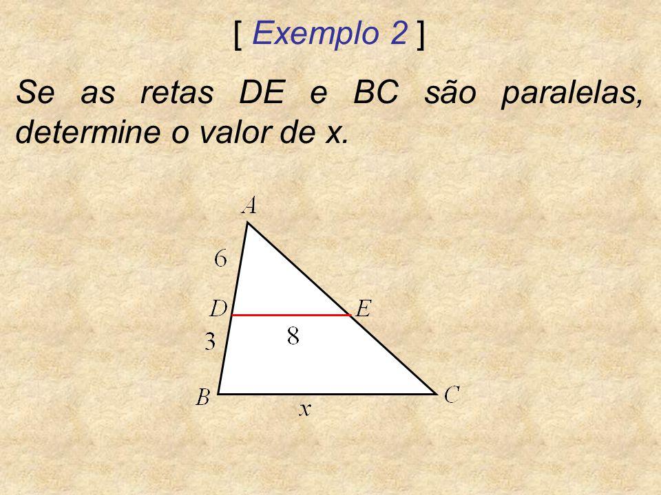 [ Exemplo 2 ] Se as retas DE e BC são paralelas, determine o valor de x.
